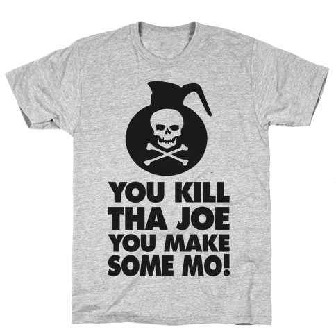 You Kill Tha Joe, You Make Some Mo! (Tank) Mens T-Shirt