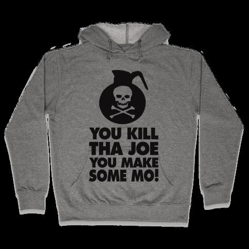 You Kill Tha Joe, You Make Some Mo! (Tank) Hooded Sweatshirt