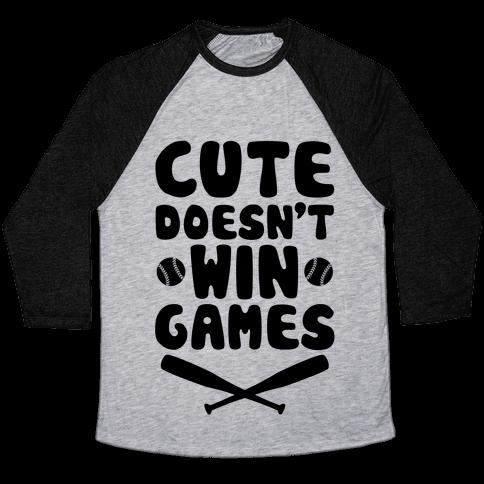 Cute Doesn't Win Games Baseball Tee