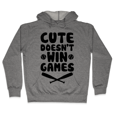 Cute Doesn't Win Games Hooded Sweatshirt