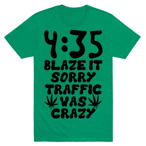 4:35 Blaze It Mens T-Shirt