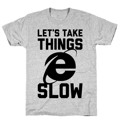 Let's Take Things Slow Mens T-Shirt