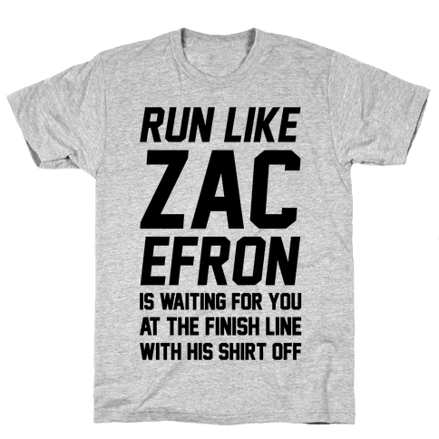 Run Like Zac Efron Is Waiting For You At The Finish Line Mens T-Shirt