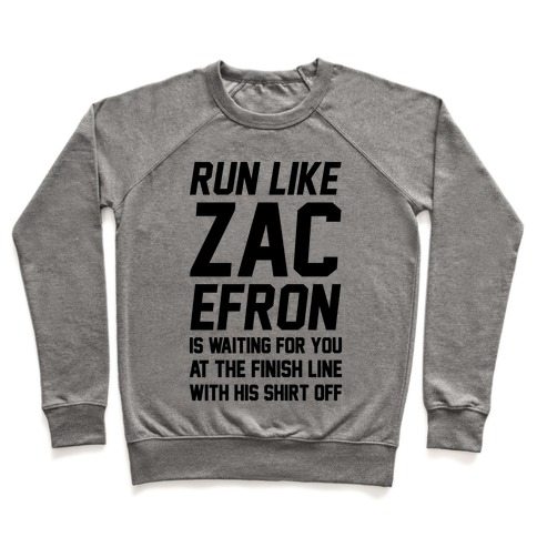 Run Like Zac Efron Is Waiting For You At The Finish Line Pullover