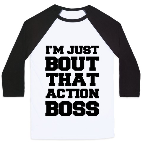 I'm Just Bout That Action Boss Baseball Tee