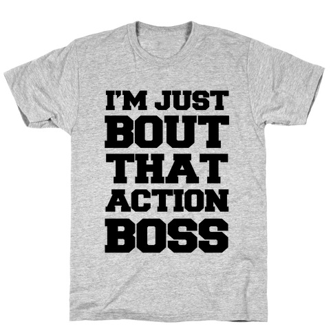 I'm Just Bout That Action Boss T-Shirt