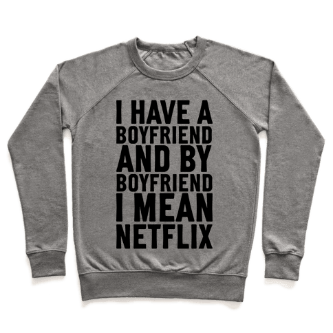 I Have A Boyfriend And By Boyfriend I Mean Netflix Pullover