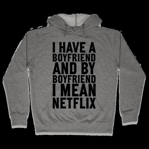 I Have A Boyfriend And By Boyfriend I Mean Netflix Hooded Sweatshirt