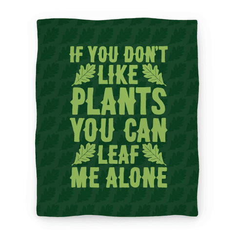If You Don't Like Plants You Can Leaf Me Alone Blanket
