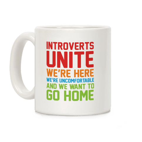 Introverts Unite! We're Here, We're Uncomfortable And We Want To Go Home Coffee Mug