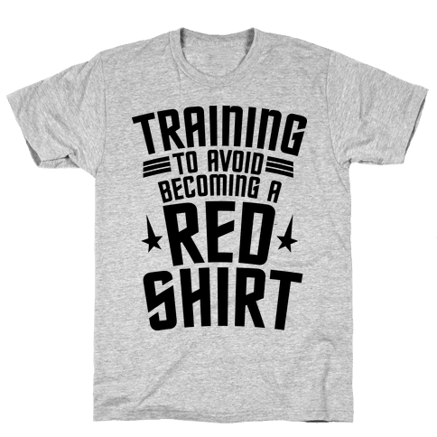 Training To Avoid Becoming A Red Shirt Mens T-Shirt