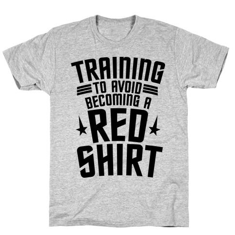 Training To Avoid Becoming A Red Shirt T-Shirt