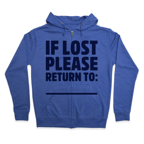If Lost Please Return To (Blank) Zip Hoodie