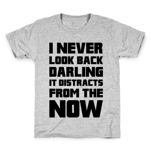 02ac0fe3 I Never Look Back, Darling (It Distracts From The Now) Kids T-
