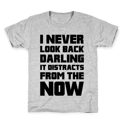 I Never Look Back, Darling (It Distracts From The Now) Kids T-Shirt
