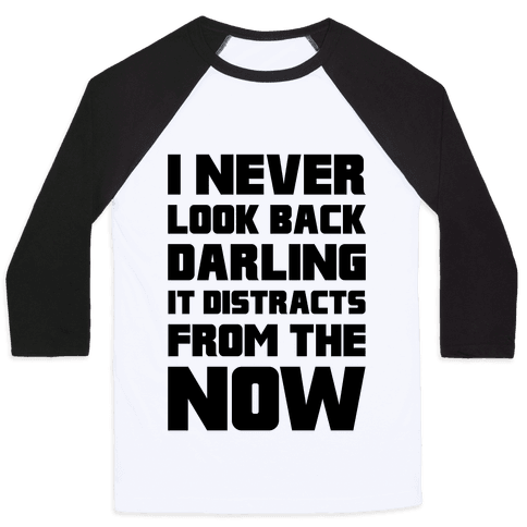 I Never Look Back, Darling (It Distracts From The Now) Baseball Tee