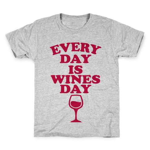 Every Day Is Wines Day Kids T-Shirt