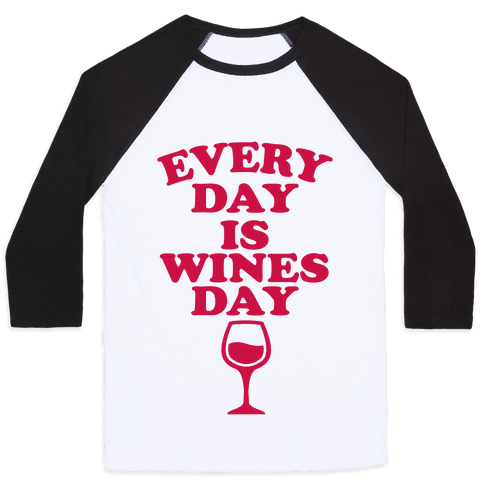 Every Day Is Wines Day Baseball Tee