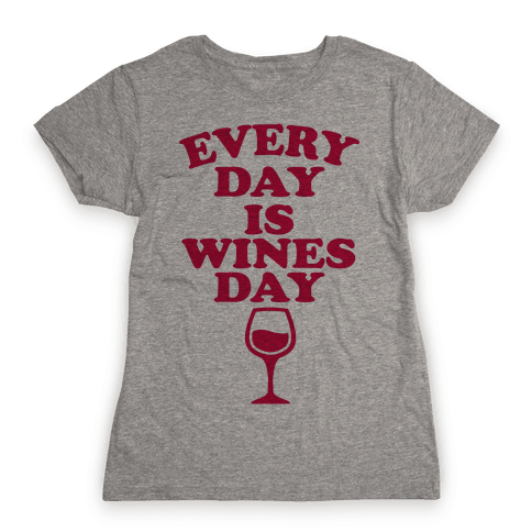 Every Day Is Wines Day Womens T-Shirt