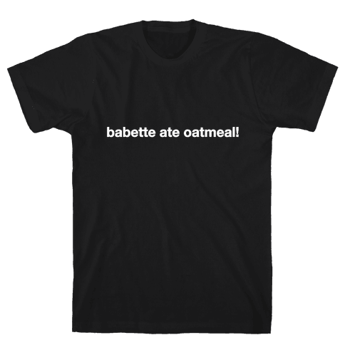 Babette Ate Oatmeal! Mens T-Shirt