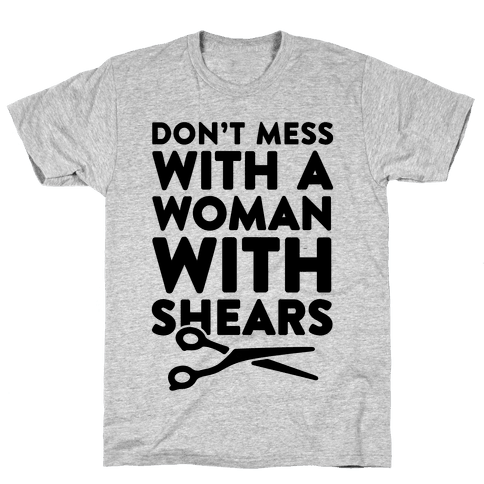 Don't Mess With A Woman With Shears Mens T-Shirt