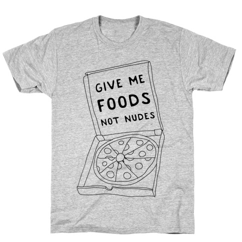 Give Me Foods Not Nudes T-Shirt