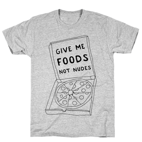 Give Me Foods Not Nudes Mens T-Shirt
