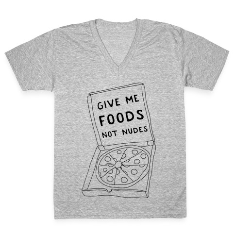 Give Me Foods Not Nudes V-Neck Tee Shirt