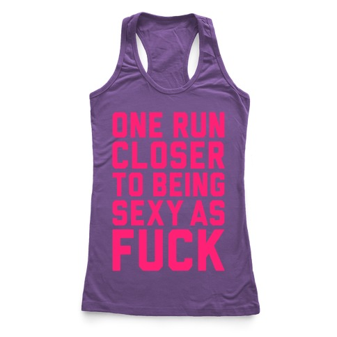 One Run Closer To Being Sexy As F*** Racerback Tank Top