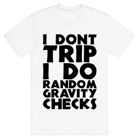 I Don't Trip I Do Random Gravity Checks Mens T-Shirt