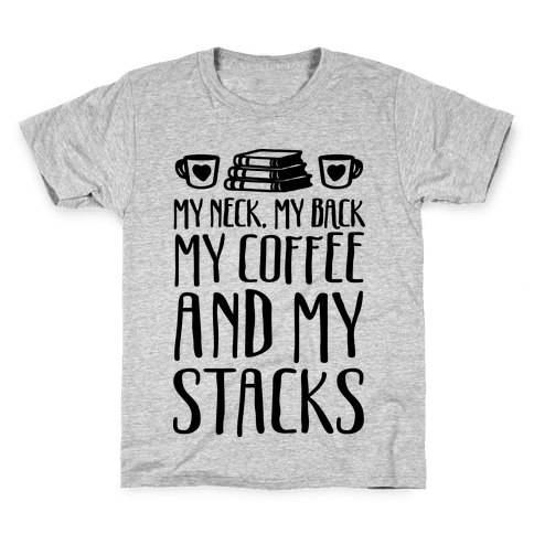 My Neck My Back My Coffee And My Stacks Kids T-Shirt
