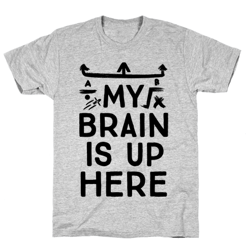 My Brain Is Up Here Mens T-Shirt