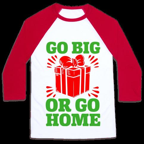 Go Big or Go Home  Baseball Tee
