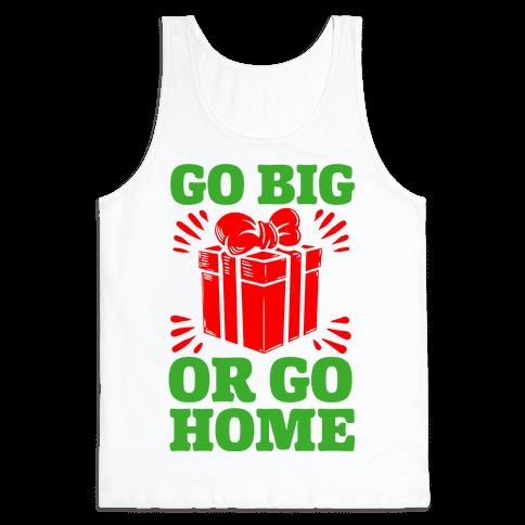 Go Big or Go Home  Tank Top