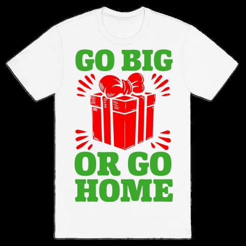 Go Big or Go Home  Mens T-Shirt
