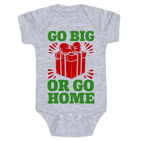 Go Big or Go Home  Baby Onesy