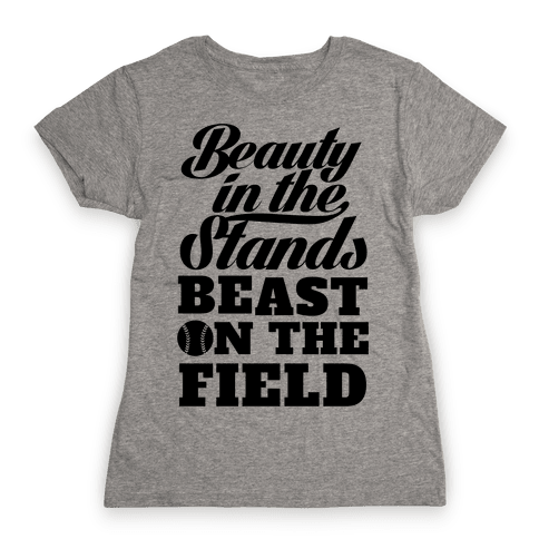 Beauty in the Stands Beast On The Field (Softball) Womens T-Shirt