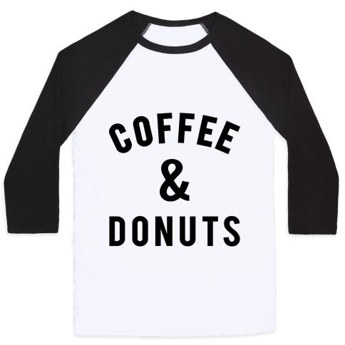 Coffee And Donuts Baseball Tee