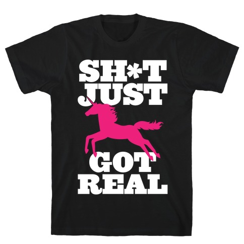 Sh*t Just Got Real T-Shirt