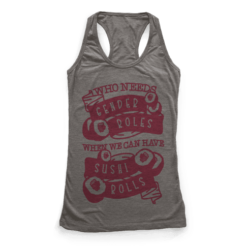 Who Needs Gender Roles When We Can Have Sushi Rolls Racerback Tank Top
