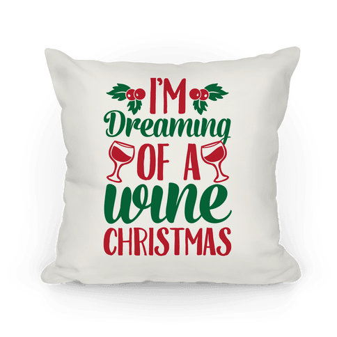 I'm Dreaming Of A Wine Christmas Pillow