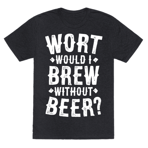 Wort Would I Brew Without Beer?