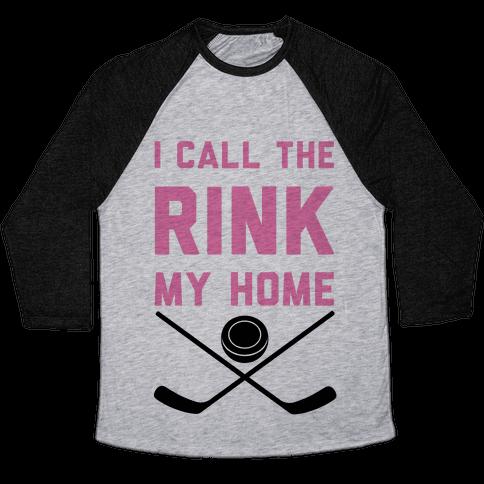 I Call The Rink My Home Baseball Tee