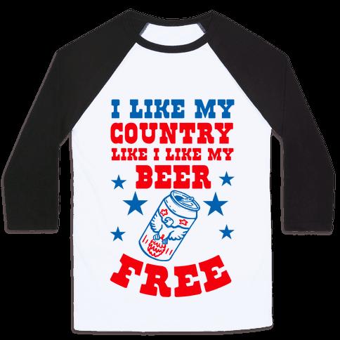I Like My Country Like I Like My Beer. FREE. Baseball Tee