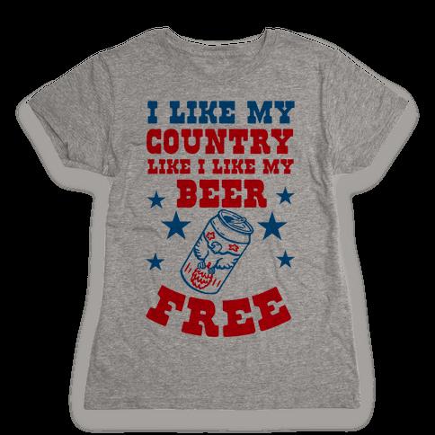 I Like My Country Like I Like My Beer. FREE. Womens T-Shirt