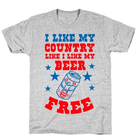 I Like My Country Like I Like My Beer. FREE. Mens T-Shirt