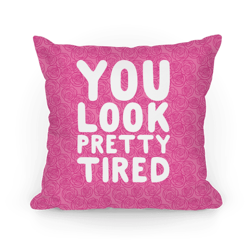You Look Pretty Tired Pillow