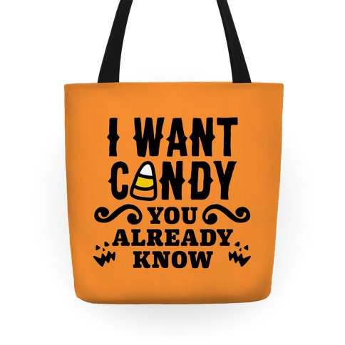 I Want Candy (You Already Know) Trick Or Treat Tote
