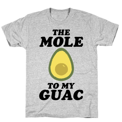 The Mole To My Guac T-Shirt