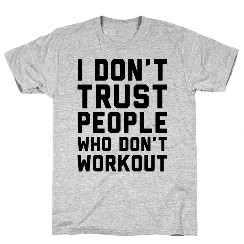 I Don't Trust People Who Don't Workout Mens T-Shirt